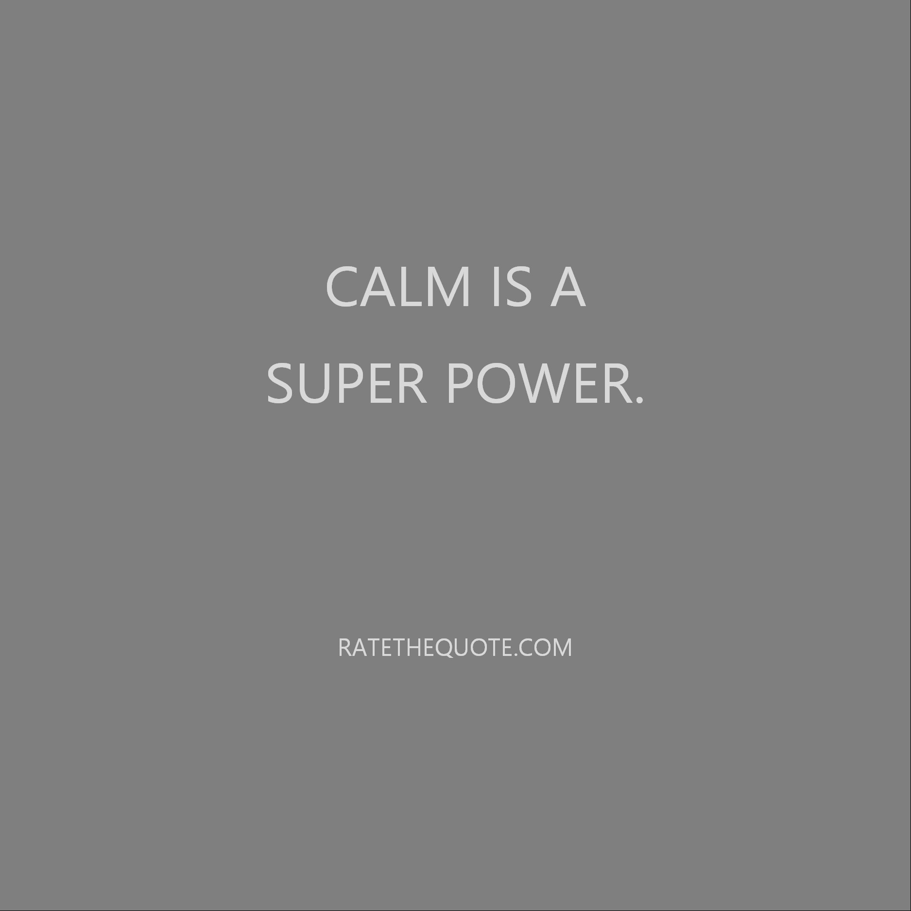 Quote Calm is a super power.