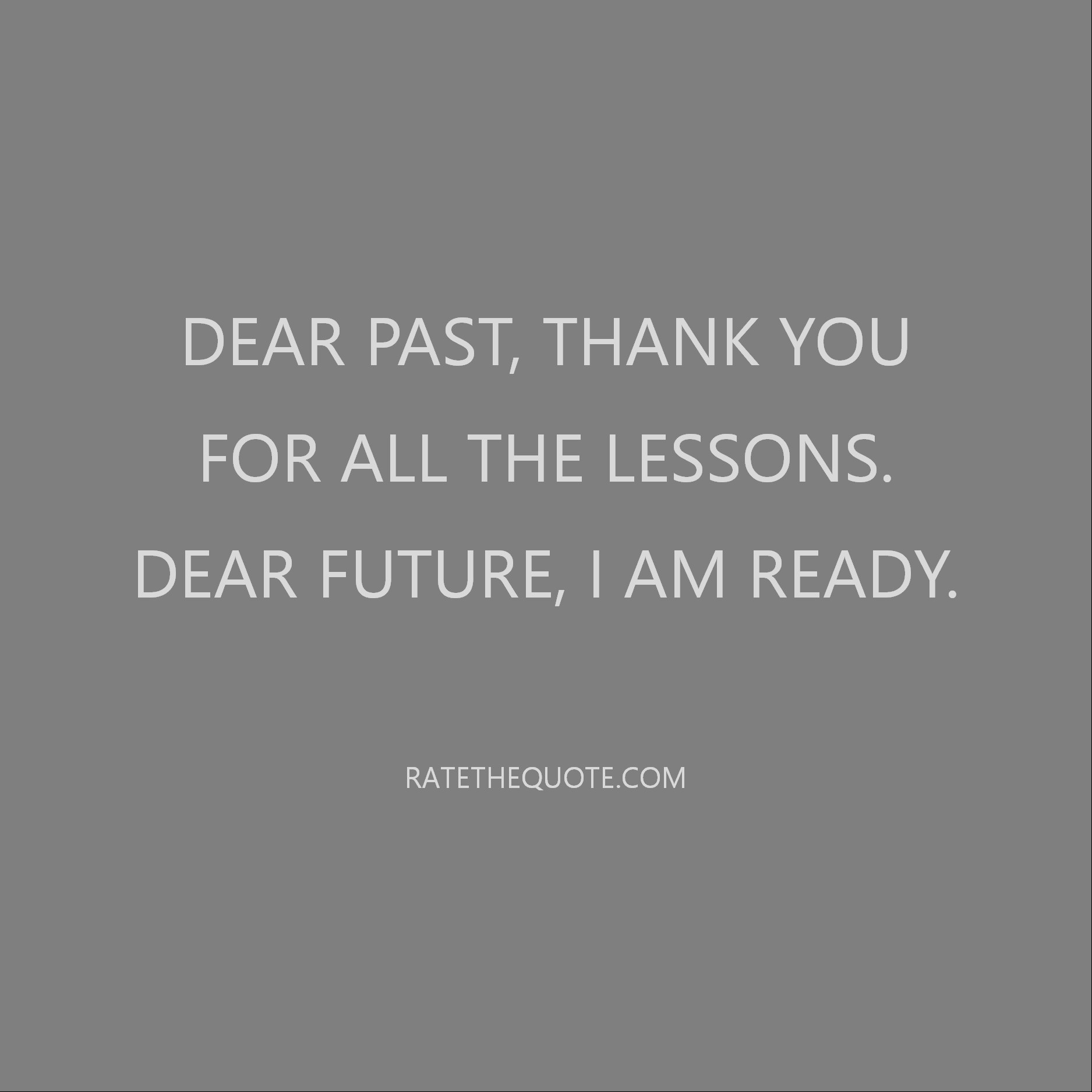 Dear past, thank you for all the lessons. Dear future, I am ready.