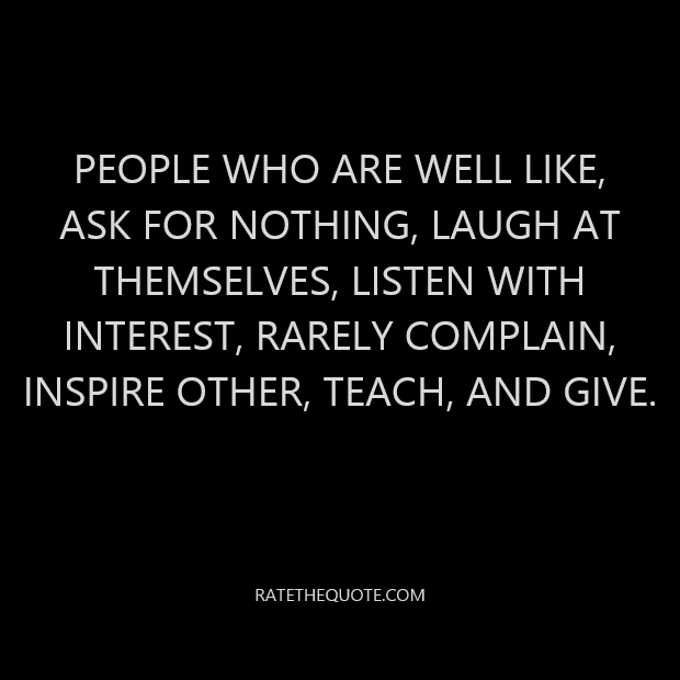 People who are well like, ask for nothing, laugh at themselves, listen with interest, rarely complain, inspire other, teach, and give.