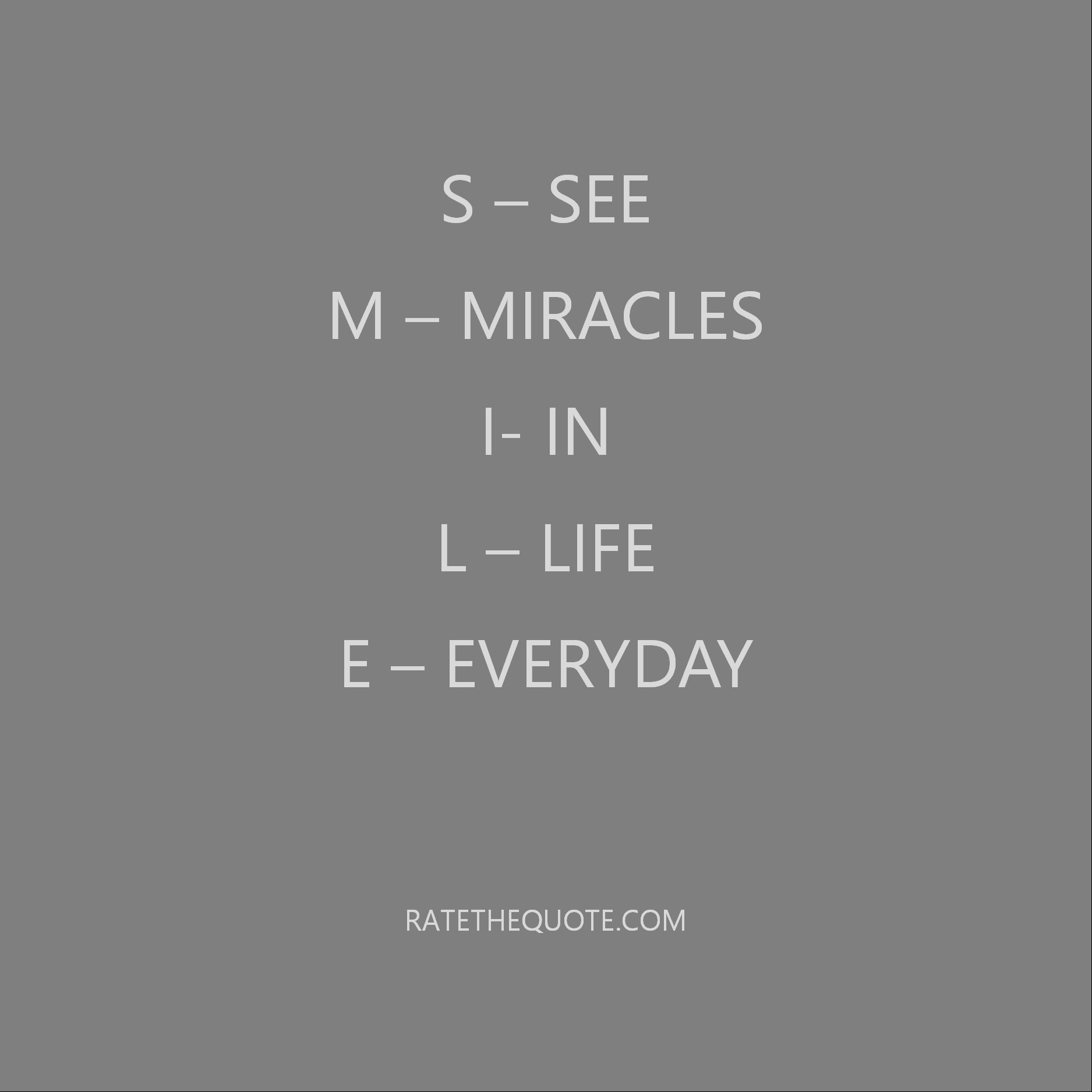 S – See M – Miracles I- In L – Life E – Everyday