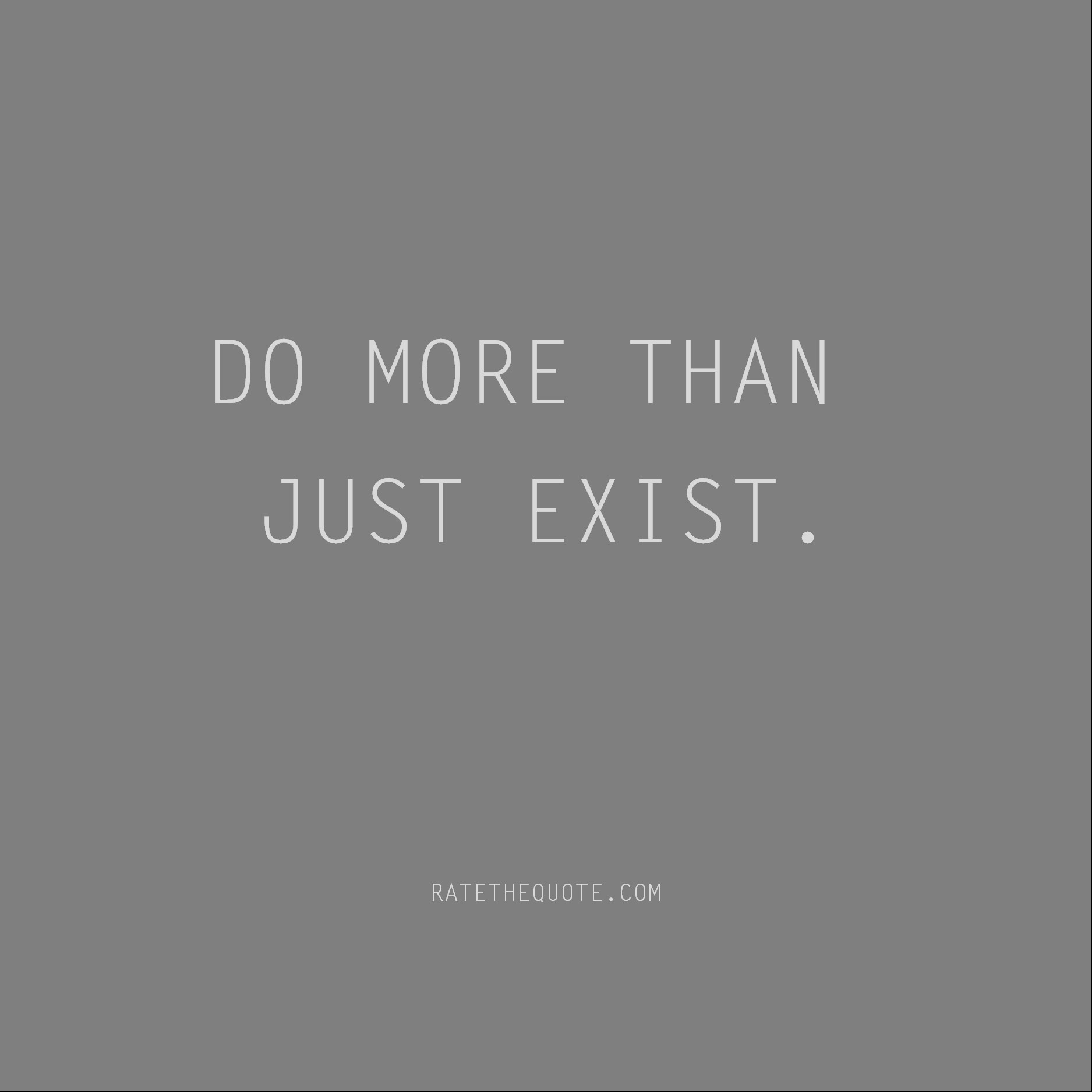 Quote Do More Than Just Exist