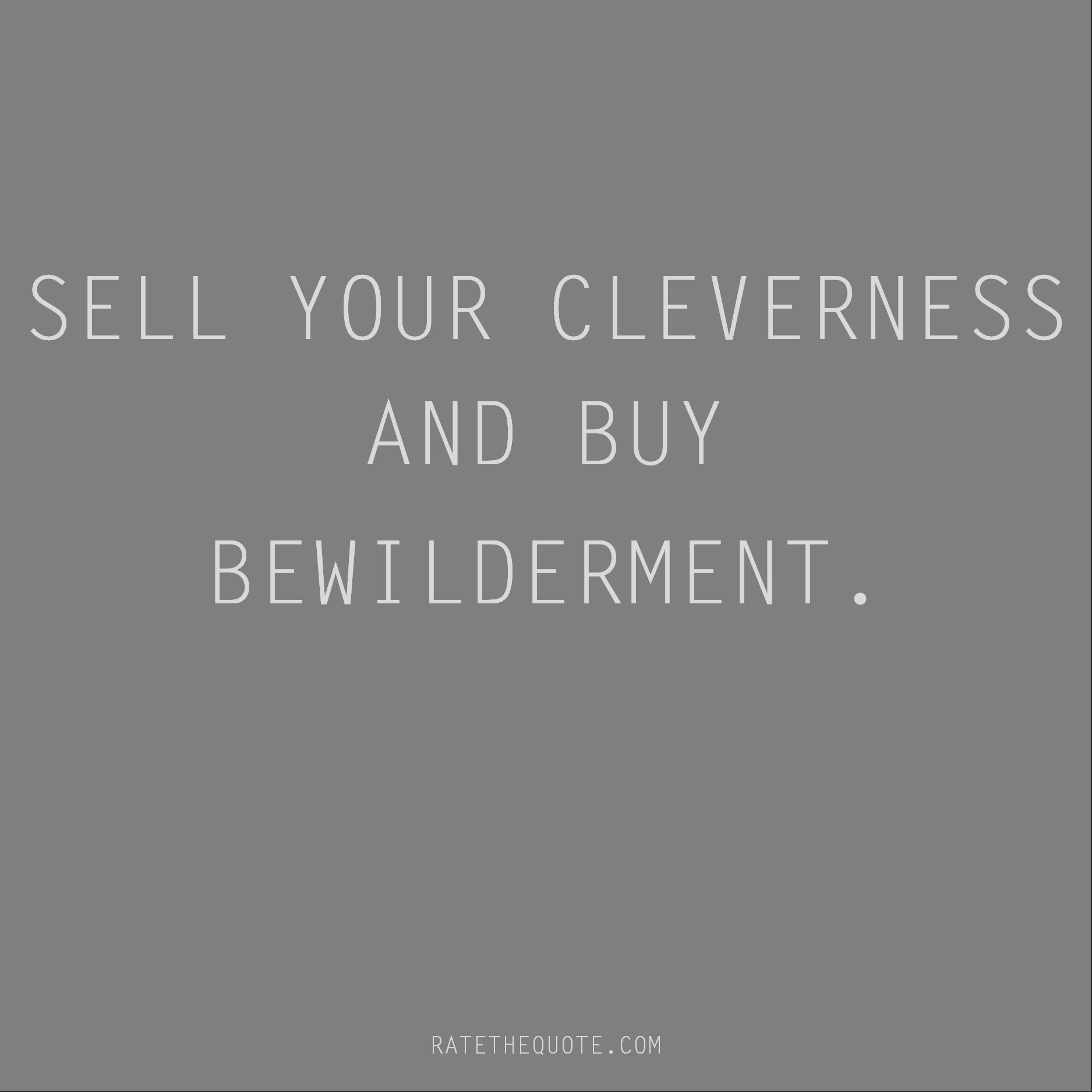 Rumi Quote Sell your cleverness and buy bewilderment.