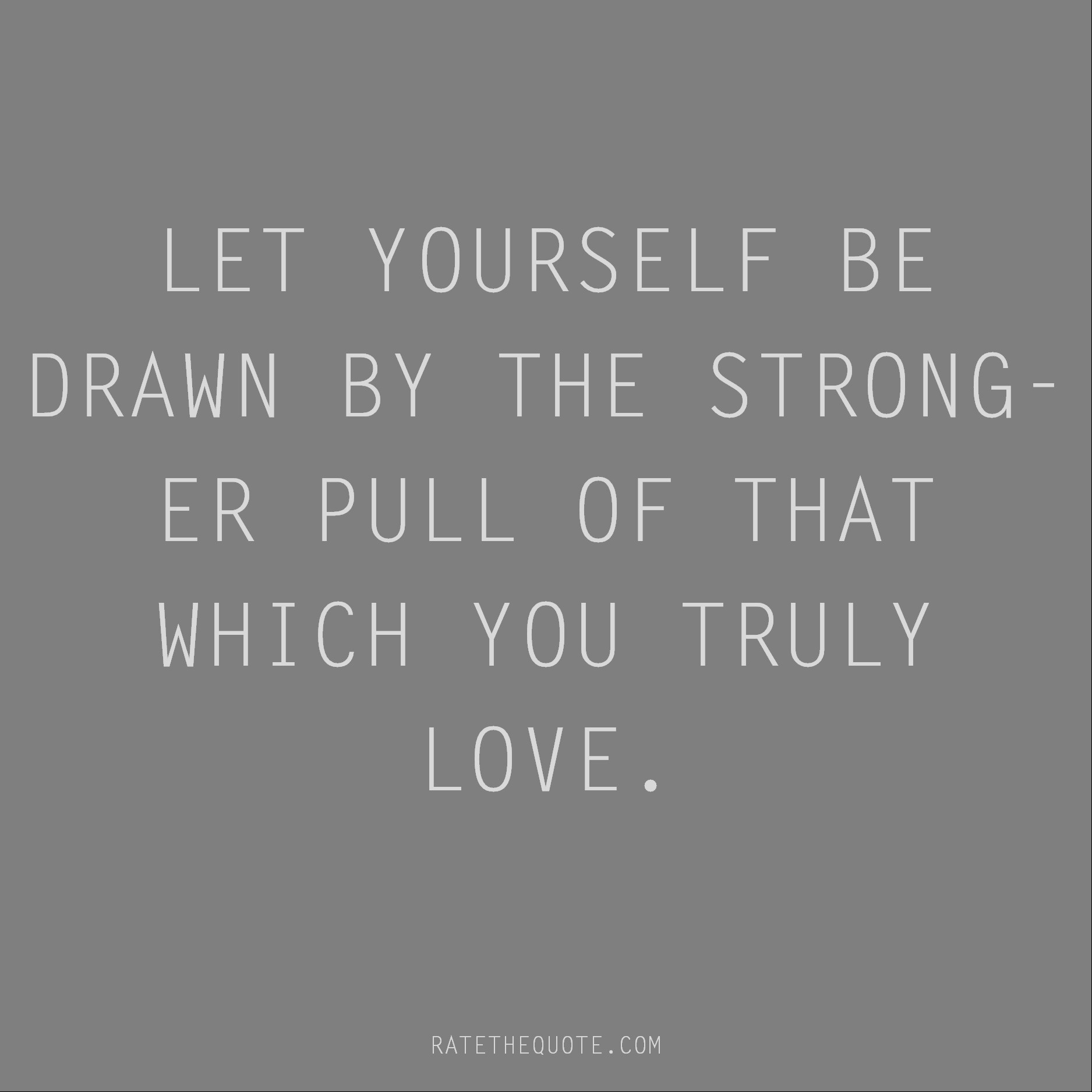 Rumi Quote Let yourself be drawn by the stronger pull of that which you truly love.
