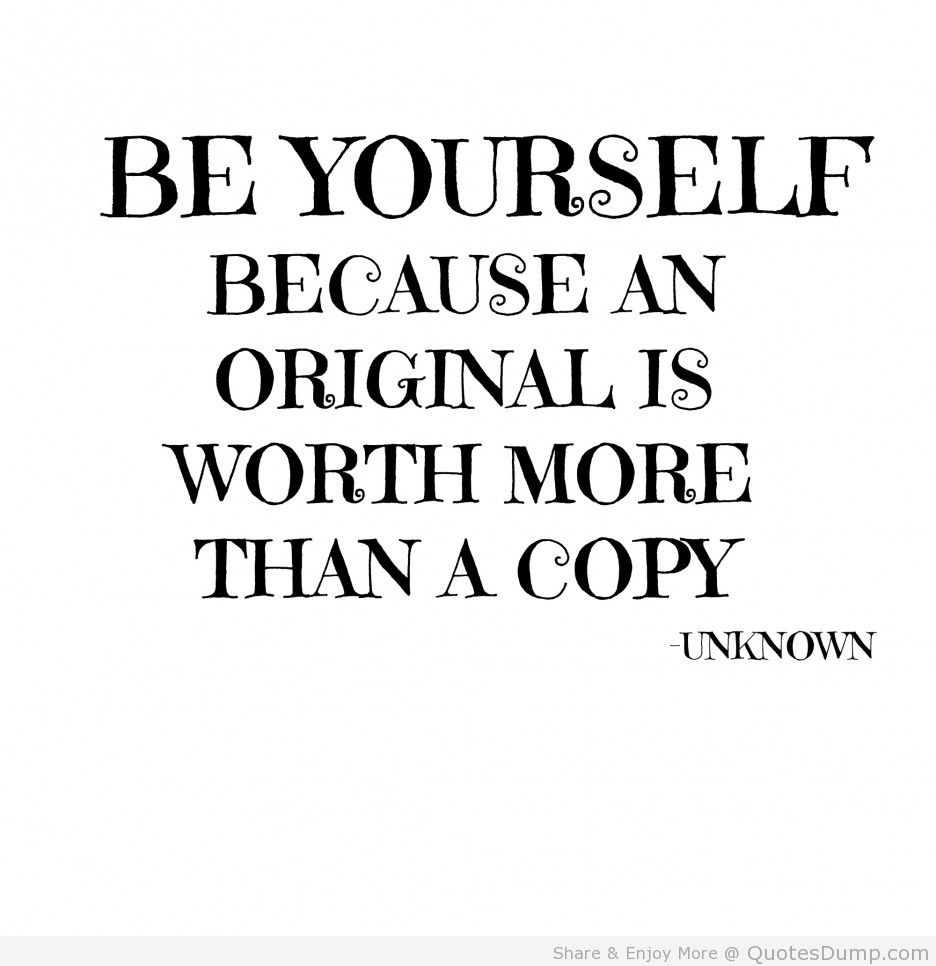 Quotes About Beauty Be yourself because an original is worth more than a copy.