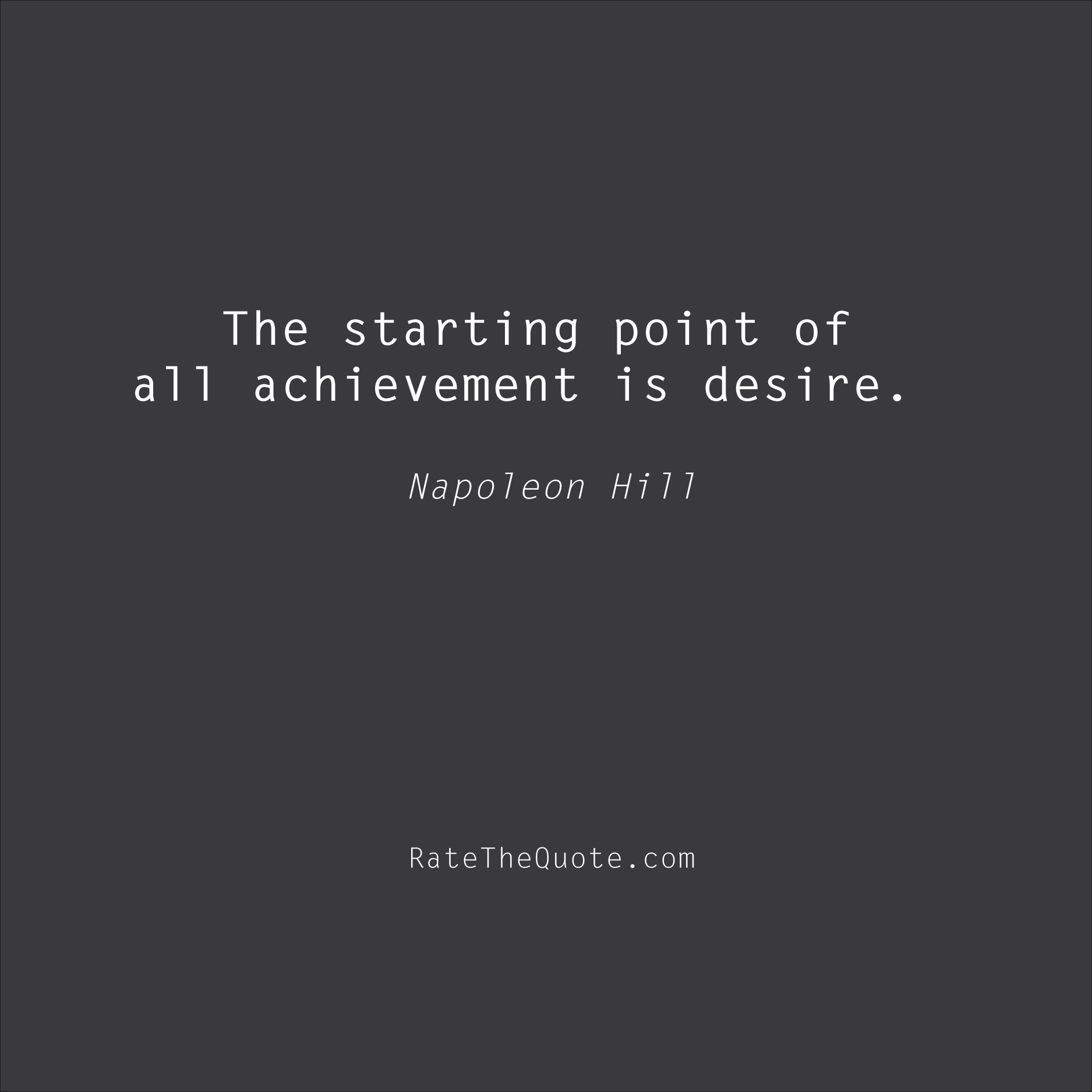 Success Quotes The starting point of all achievement is desire. Napoleon Hill