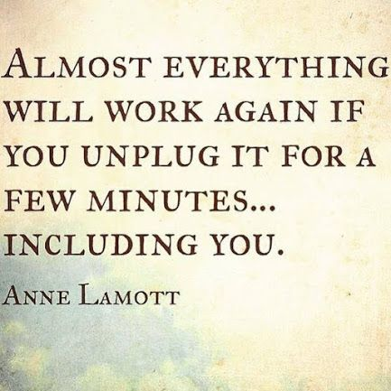 Beautiful Quotes: Almost everything will work again if you unplug it for a few minutes... Including you. Anne Lamott