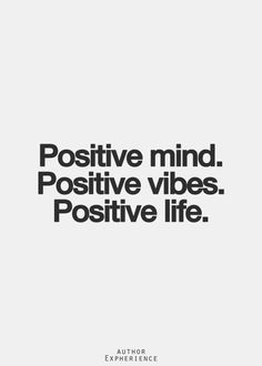 Beautiful Quotes Positive mind. Positive vibes. Positive life.