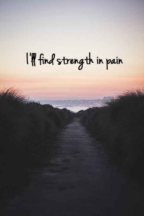 Quote I'll Find Strength in Pain.