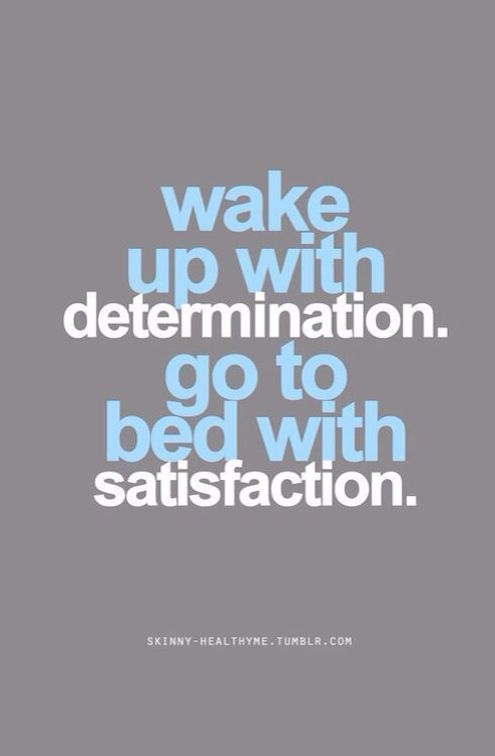 Quote Wake Up With Determination. Go To Bed With Satisfaction.