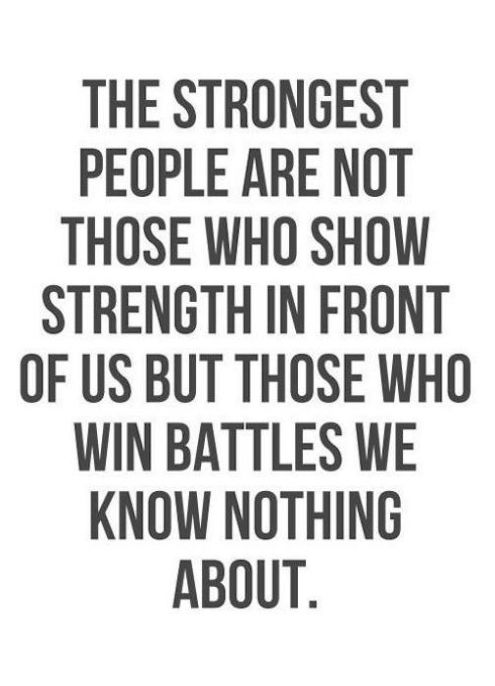 Beautiful Quote The Strongest People Are Not Those Who Show Strength In Front Of Us But Those Who Win Battles We Know Nothing About.