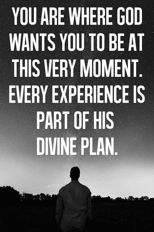 You are where God want you to be at this very moment. Every experience is part of his divine plan.