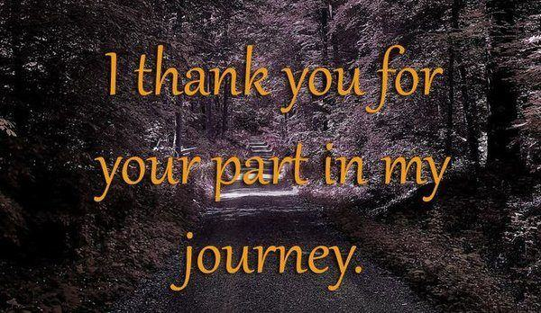 Quote about gratitude I thank you for your part in my journey.