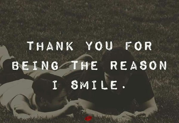 Quote about gratitude Thank you for being the reason I smile.