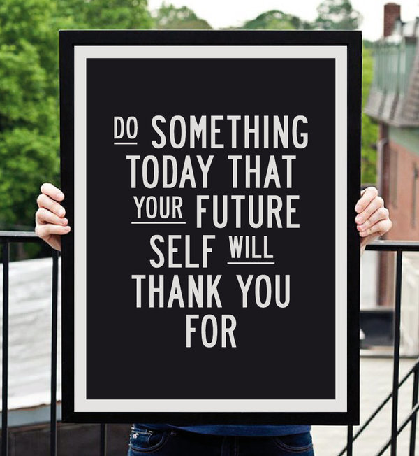 Quote about gratitude Do something today that your future self will thank you for.