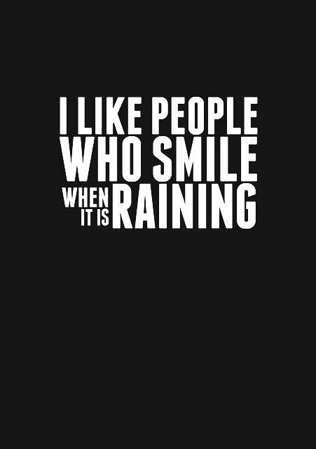 Quote I like people who smile with it rains.