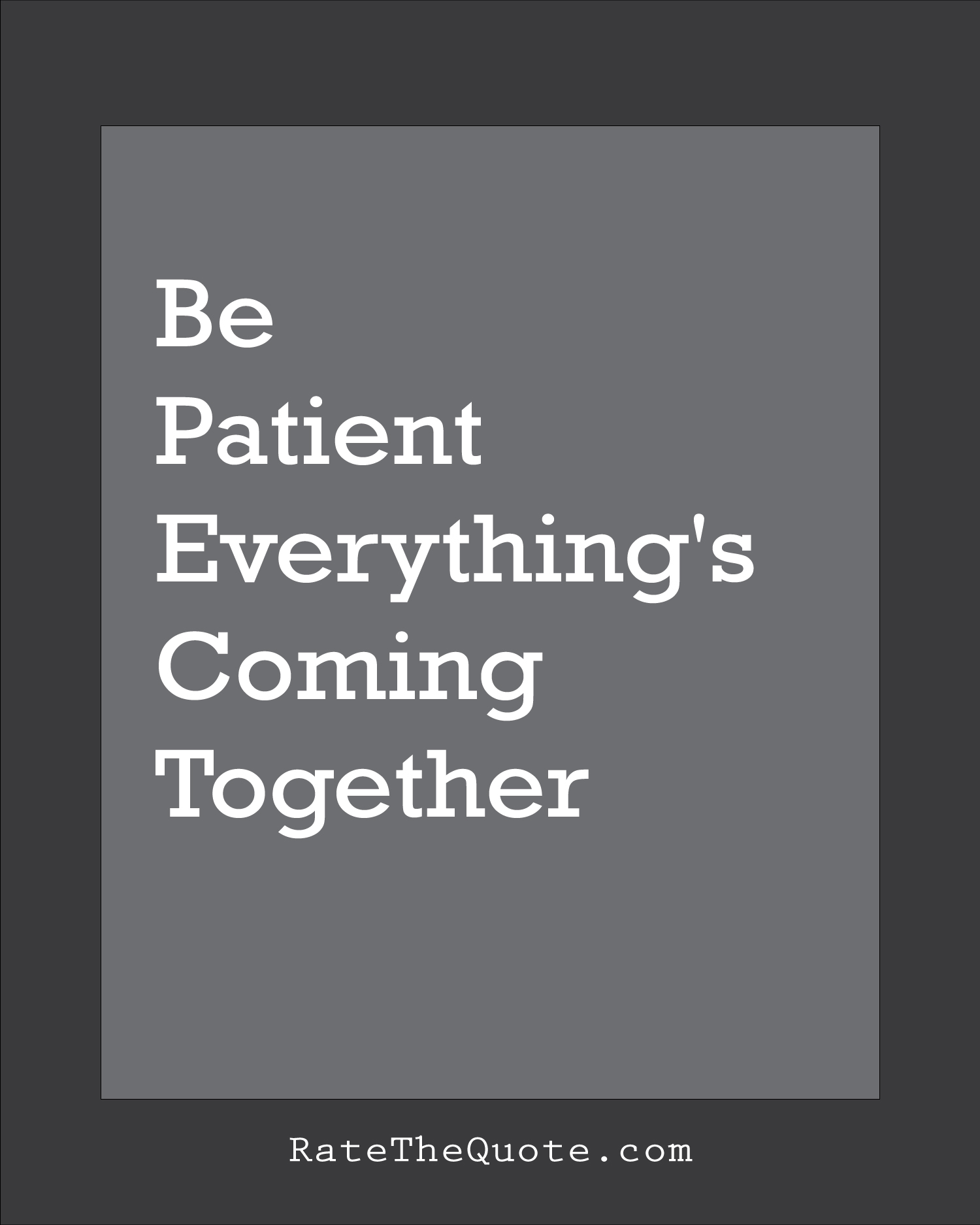 Quote Be patient everything's coming together