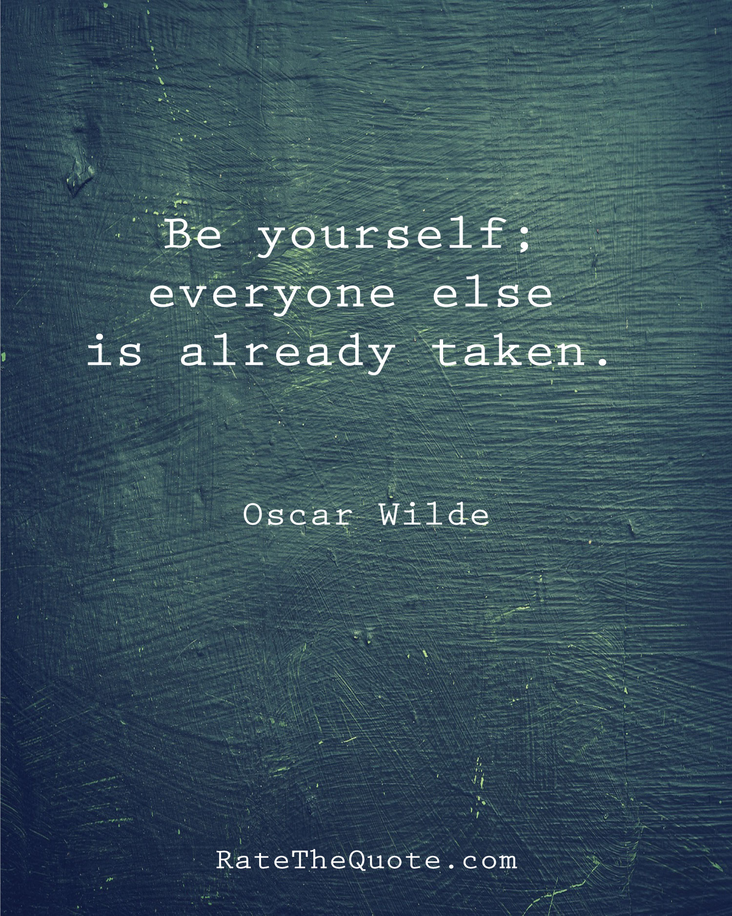 Be yourself; everyone else is already taken. ― Oscar Wilde