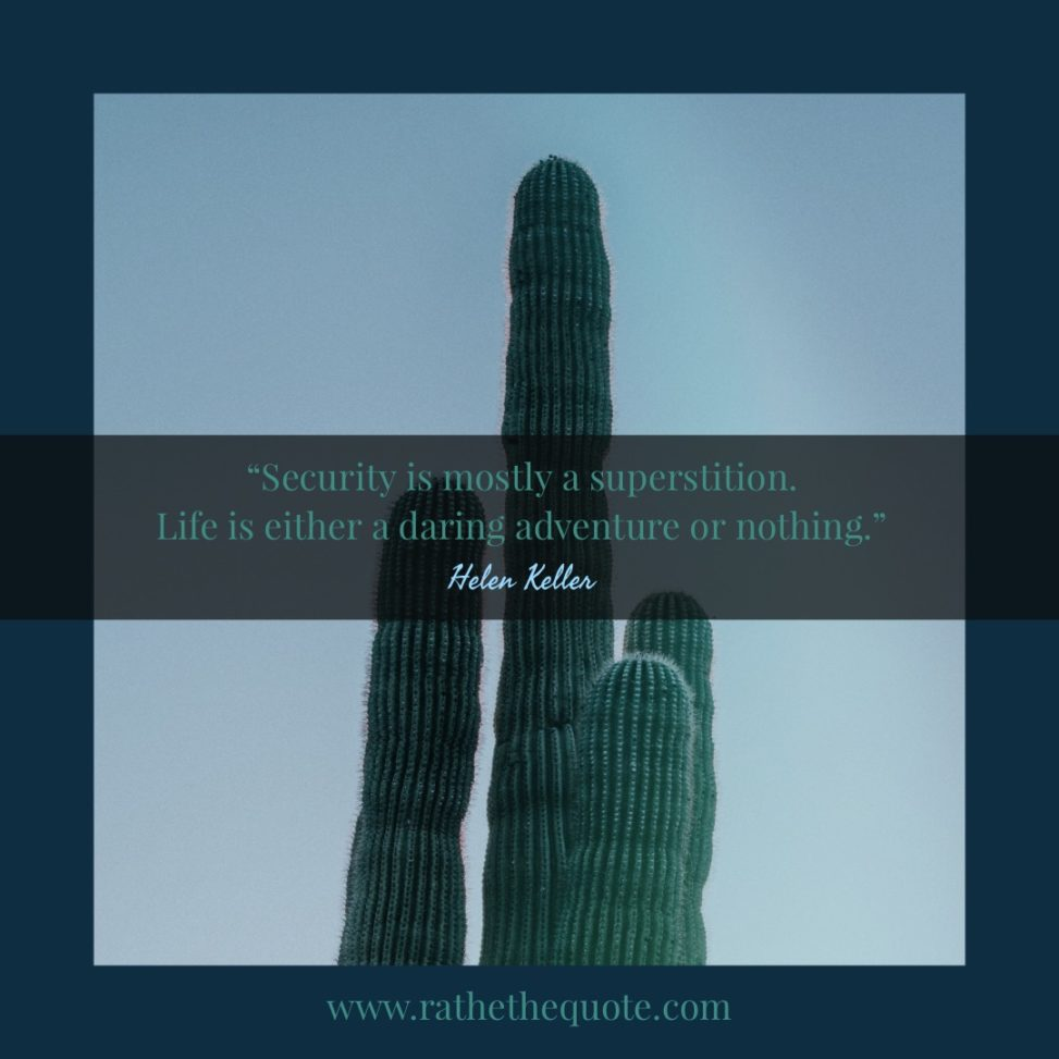 Security Is Mostly A Superstition. Life Is Either A Daring Adventure Or Nothing. – Helen Keller