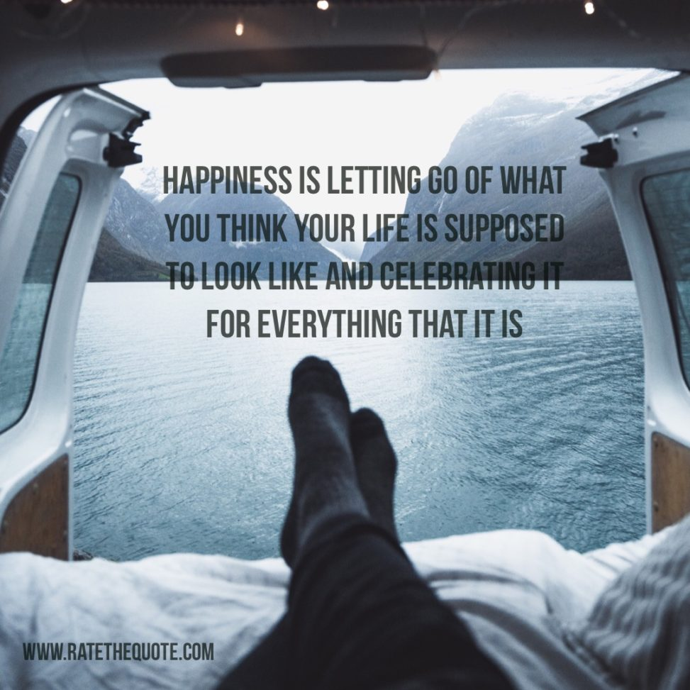 Happiness is letting go of what you think your life is supposed to look like and celebrating it for everything that it is