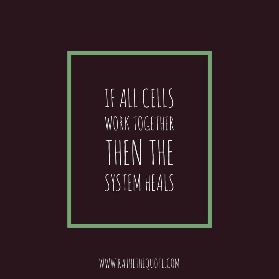 If all cells work together then the system heals