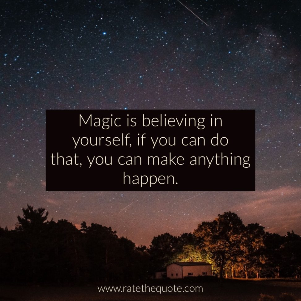 Magic is believing in yourself, if you can do that, you can make anything happen. Johann Wolfgang von Goethe