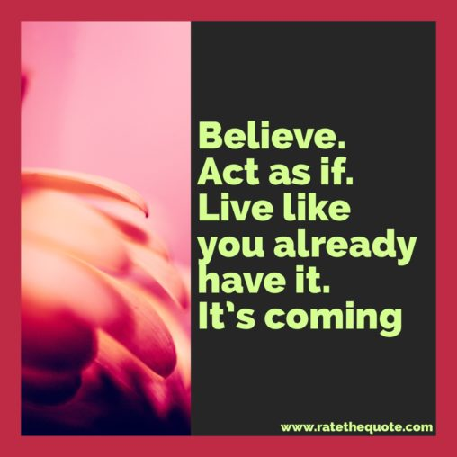 Believe. Act as if. Live like you already have it. It's coming