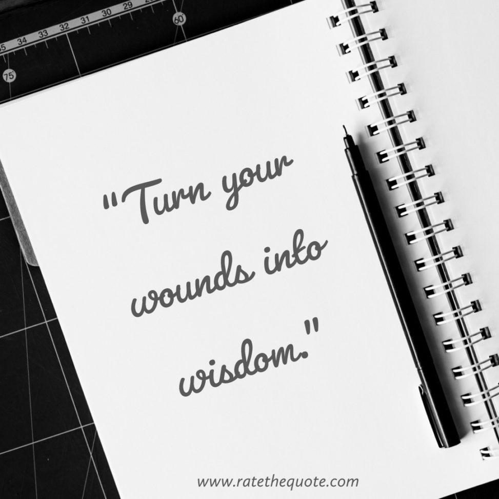 """""""Turn your wounds into wisdom."""" ― Oprah Winfrey"""