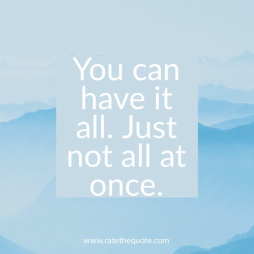"""You can have it all. Just not all at once."" ― Oprah Winfrey"