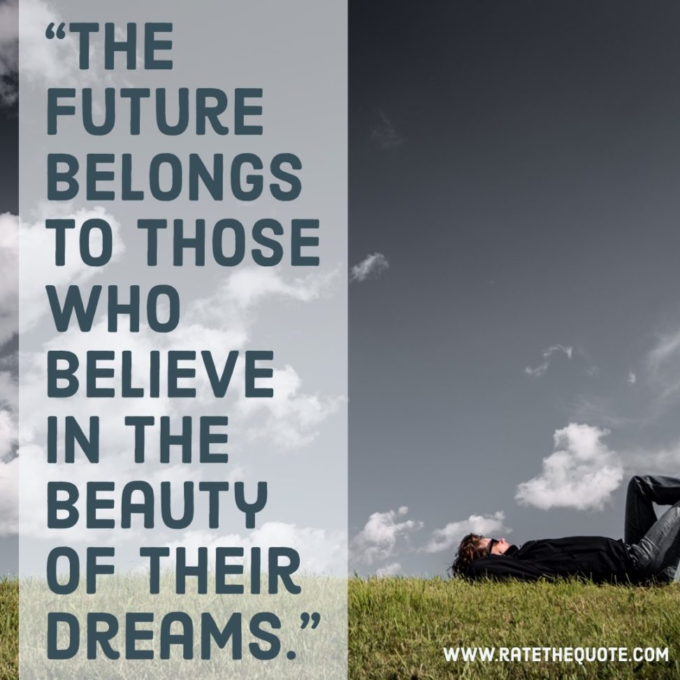 """""""The future belongs to those who believe in the beauty of their dreams."""" —Eleanor Roosevelt"""