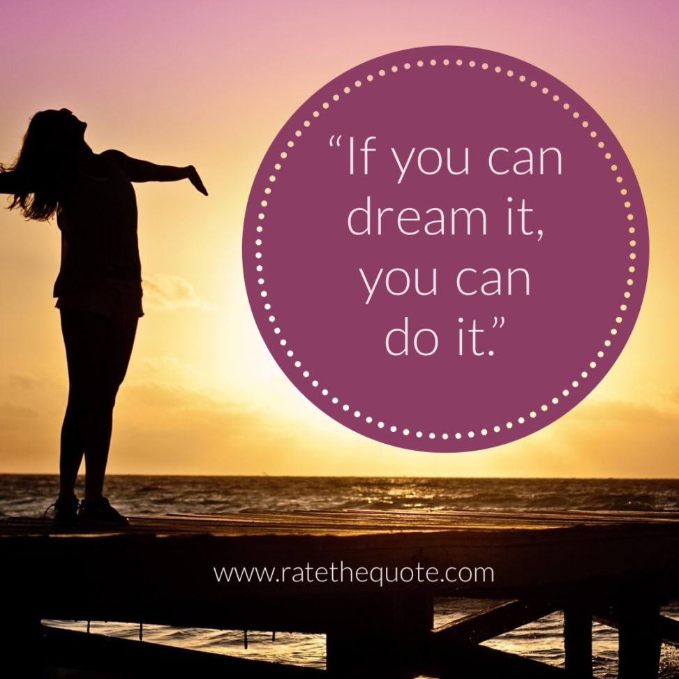 """""""If you can dream it, you can do it."""" —Walt Disney"""