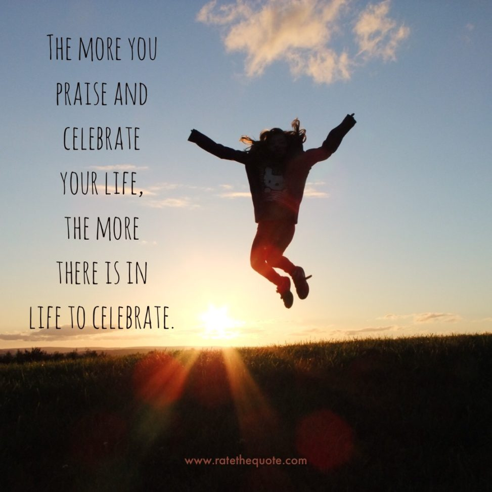 """""""The more you praise and celebrate your life, the more there is in life to celebrate."""" ― Oprah Winfrey"""