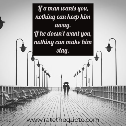 """If a man wants you, nothing can keep him away. If he doesn't want you, nothing can make him stay."" ― Oprah Winfrey"