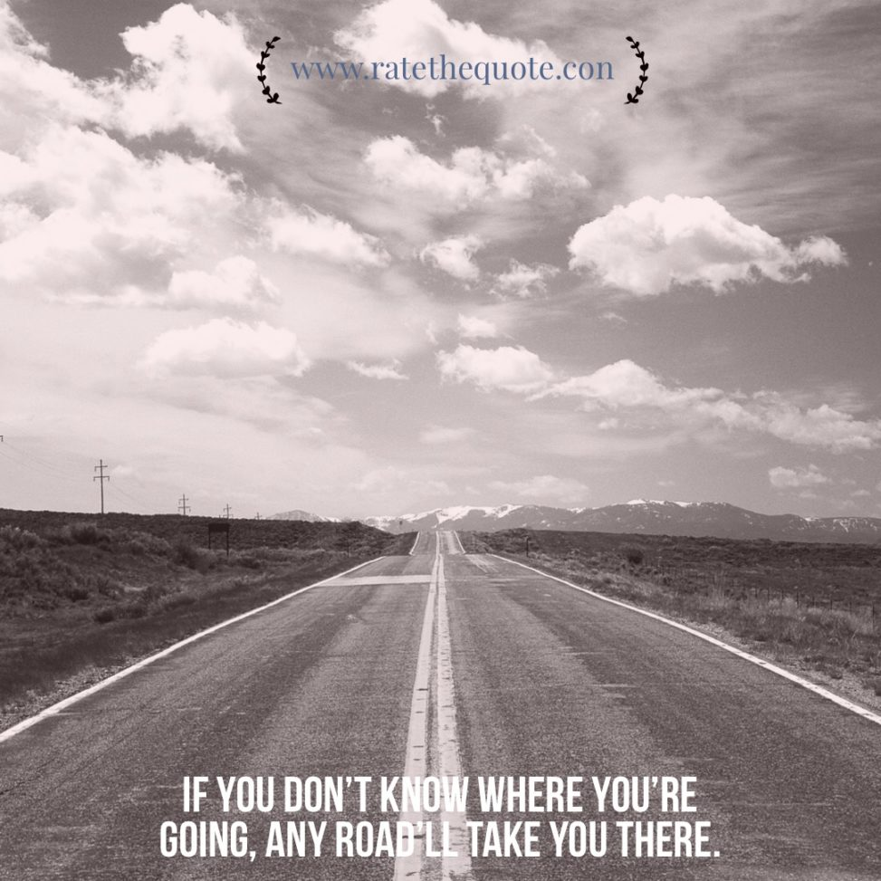 """""""If you don't know where you're going, any road'll take you there."""" – George Harrison"""