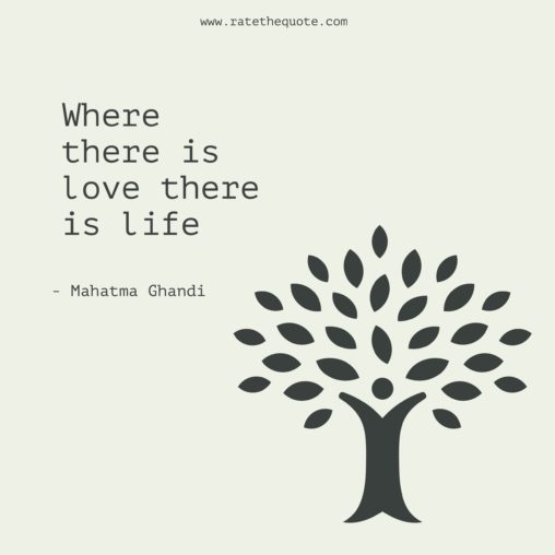 """""""Where there is love there is life."""" – Mahatma Ghandi"""