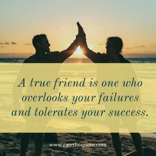 A true friend is one who overlooks your failures and tolerates your success.