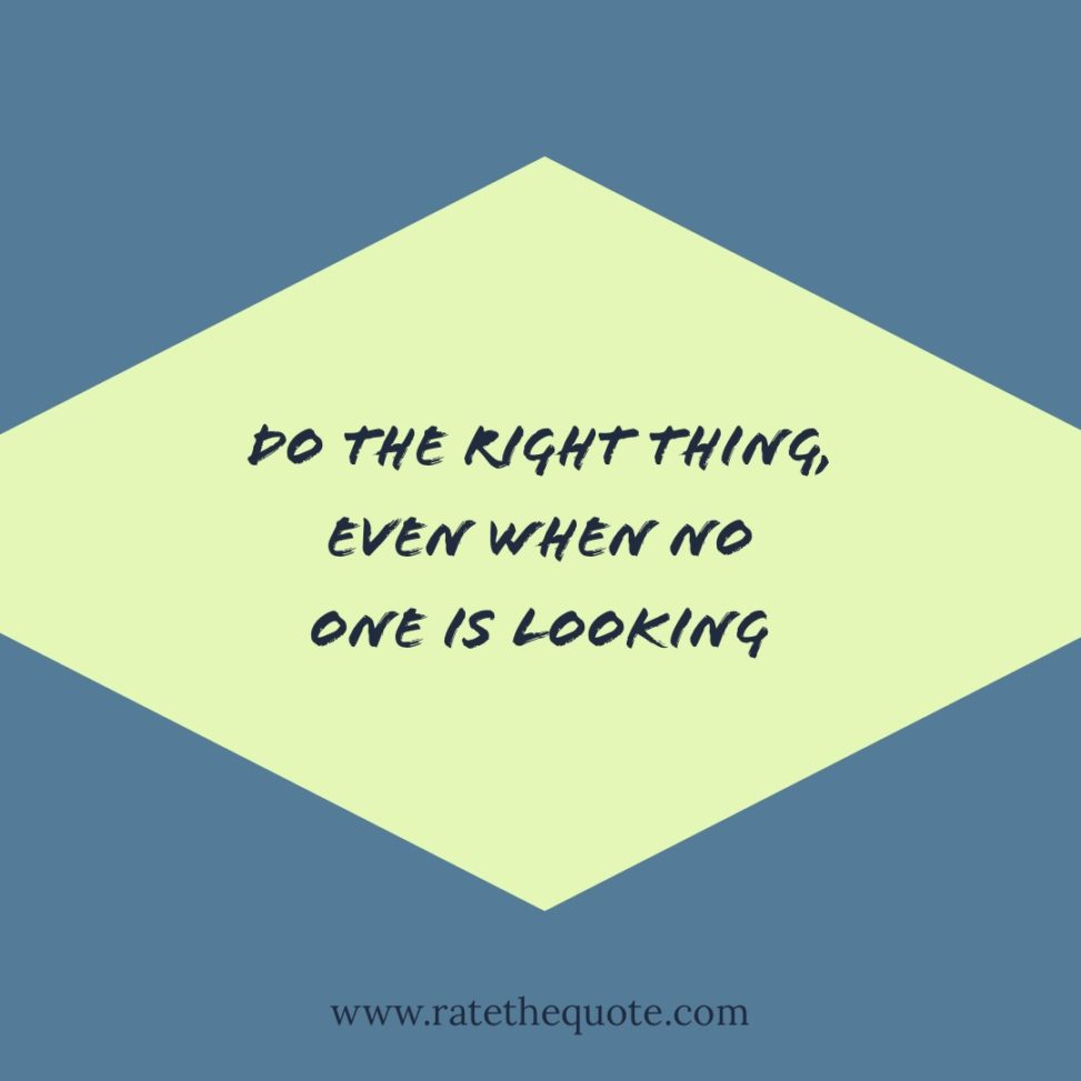 Do the right thing, even when no one is looking