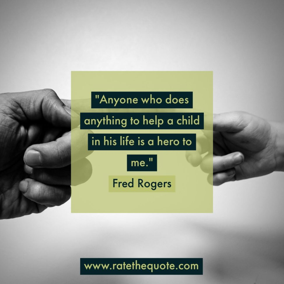 """Anyone who does anything to help a child in his life is a hero to me."" Fred Rogers"