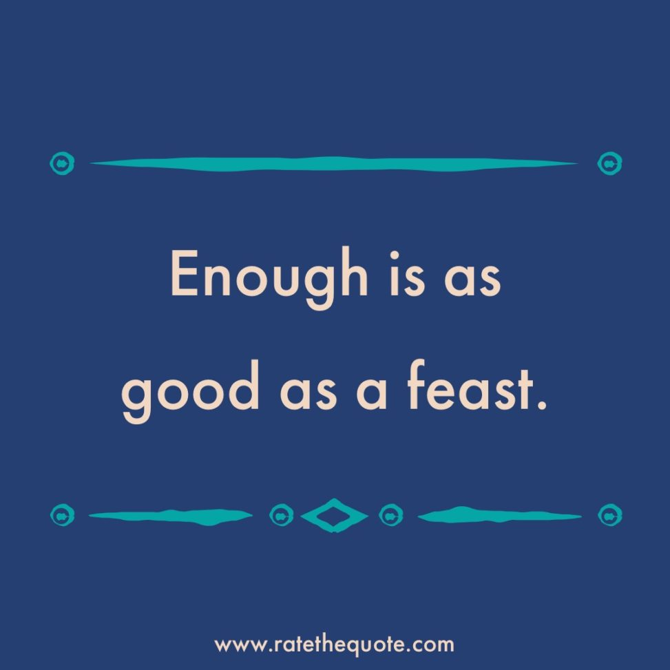 Enough is as good as a feast.