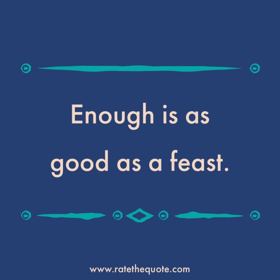 Enough is as good as a feast.