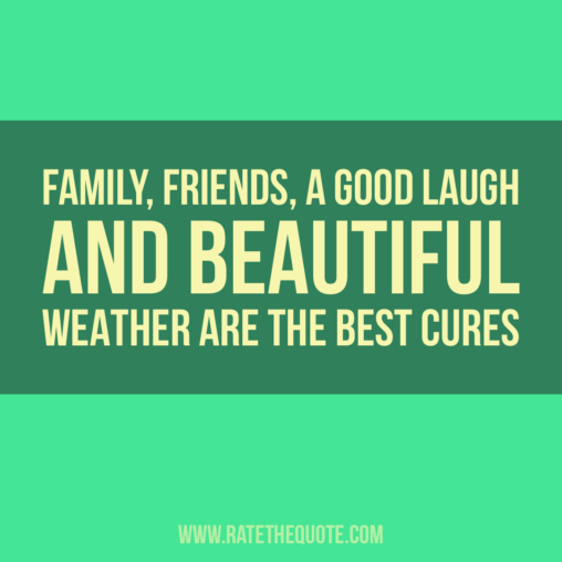 Family, friends, a good laugh and beautiful weather are the best cures