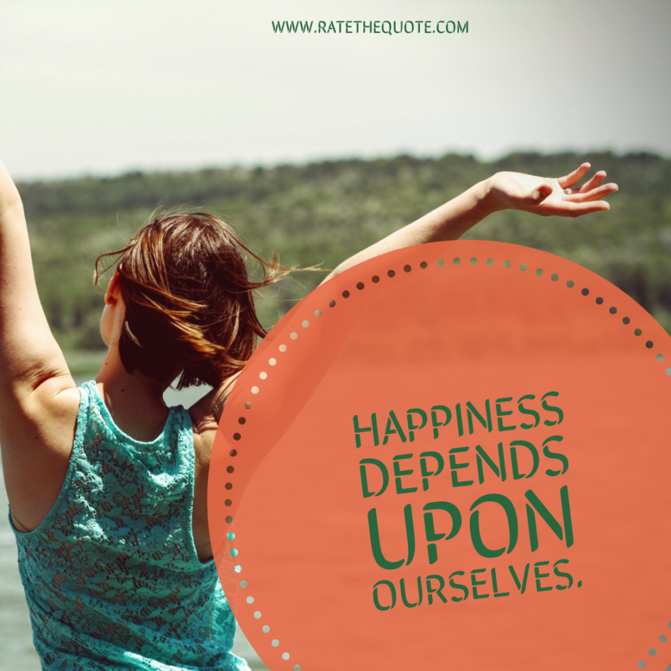 """Happiness depends upon ourselves."""