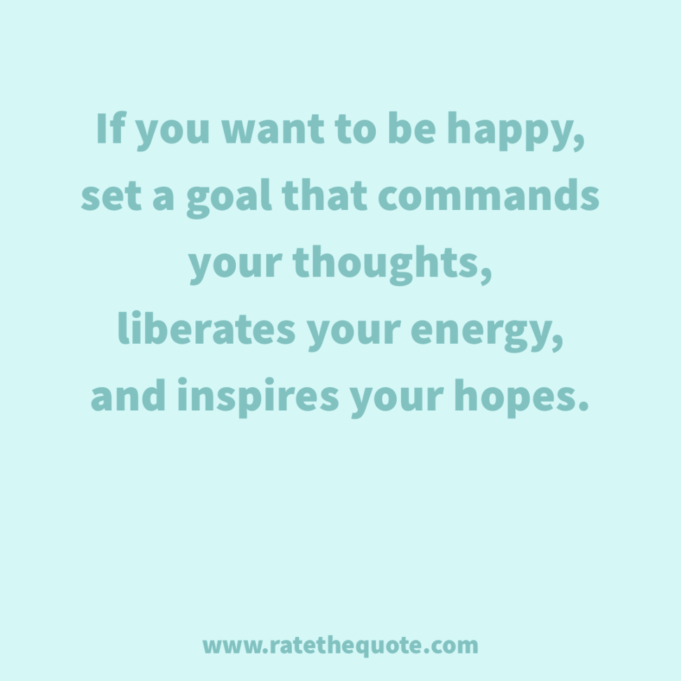 """""""If you want to be happy, set a goal that commands your thoughts, liberates your energy, and inspires your hopes."""" – Andrew Carnegie"""