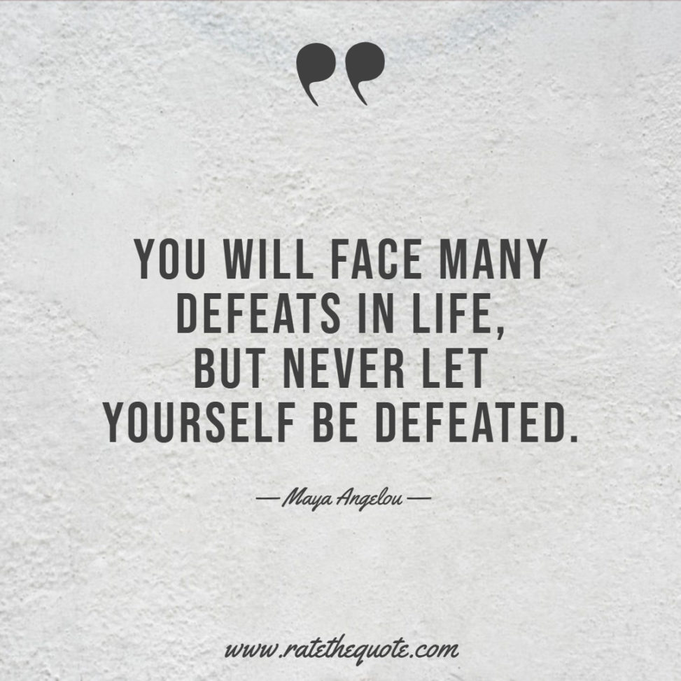 You will face many defeats in life, but never let yourself be defeated